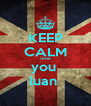 KEEP CALM i love you  luan  - Personalised Poster A4 size