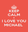 KEEP CALM & I LOVE YOU MICHAEL  - Personalised Poster A4 size