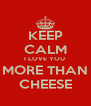 KEEP CALM I LOVE YOU  MORE THAN CHEESE - Personalised Poster A4 size