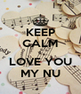 KEEP CALM I LOVE YOU MY NU - Personalised Poster A4 size