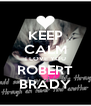 KEEP CALM I LOVE YOU ROBERT BRADY - Personalised Poster A4 size
