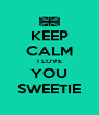 KEEP CALM I LOVE YOU SWEETIE - Personalised Poster A4 size