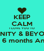 KEEP CALM I LOVE YOU TO INFINITY & BEYOND  Happy 3years & 6 months Anniversary babe  - Personalised Poster A4 size