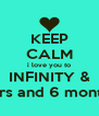 KEEP CALM i love you to INFINITY & BEYOND Happy 3years and 6 months Anniversary babe  - Personalised Poster A4 size