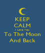 KEEP CALM I Love You To The Moon And Back - Personalised Poster A4 size