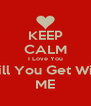 KEEP CALM I Love You Will You Get With ME - Personalised Poster A4 size