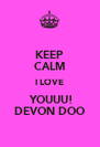 KEEP CALM I LOVE  YOUUU! DEVON DOO - Personalised Poster A4 size