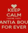 KEEP CALM I LOVE YOY  NANTIA BOULE FOR EVER - Personalised Poster A4 size