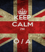 KEEP CALM I'M  Ö / A - Personalised Poster A4 size