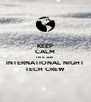 KEEP CALM I'M A 2016 INTERNATIONAL NIGHT TECH CREW - Personalised Poster A4 size