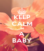 KEEP CALM I'M A BABY - Personalised Poster A4 size