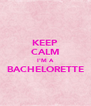 KEEP CALM I'M A BACHELORETTE  - Personalised Poster A4 size