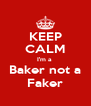 KEEP CALM I'm a  Baker not a Faker - Personalised Poster A4 size