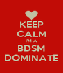KEEP CALM I'M A BDSM DOMINATE - Personalised Poster A4 size