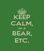 KEEP CALM, I'M A BEAR, ETC. - Personalised Poster A4 size