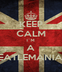 KEEP CALM I´M A BEATLEMANIAC - Personalised Poster A4 size