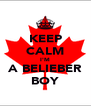 KEEP CALM I'M A BELIEBER BOY - Personalised Poster A4 size