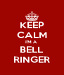 KEEP CALM I'M A  BELL RINGER - Personalised Poster A4 size