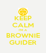 KEEP CALM I'M A BROWNIE GUIDER - Personalised Poster A4 size