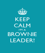 KEEP CALM I'M A BROWNIE LEADER! - Personalised Poster A4 size