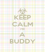 KEEP CALM I'M A BUDDY - Personalised Poster A4 size