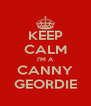 KEEP CALM I'M A CANNY GEORDIE - Personalised Poster A4 size