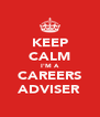 KEEP CALM I'M A CAREERS ADVISER - Personalised Poster A4 size