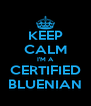 KEEP CALM I'M A CERTIFIED BLUENIAN - Personalised Poster A4 size