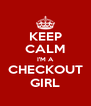 KEEP CALM I'M A CHECKOUT GIRL - Personalised Poster A4 size