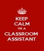 KEEP CALM I'M A CLASSROOM  ASSISTANT - Personalised Poster A4 size
