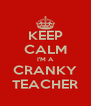 KEEP CALM I'M A CRANKY TEACHER - Personalised Poster A4 size