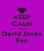 KEEP CALM I'm a David Essex Fan - Personalised Poster A4 size