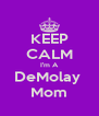 KEEP CALM I'm A DeMolay  Mom - Personalised Poster A4 size