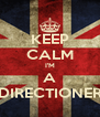 KEEP CALM I'M A DIRECTIONER - Personalised Poster A4 size
