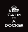 KEEP CALM I`M  A  DOCKER - Personalised Poster A4 size