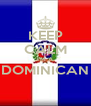 KEEP CALM I'M A DOMINICAN  - Personalised Poster A4 size