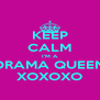 KEEP CALM I'M A DRAMA QUEEN XOXOXO - Personalised Poster A4 size