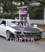 KEEP CALM I'M A DRIFTER - Personalised Poster A4 size