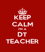 KEEP CALM I'M A DT TEACHER - Personalised Poster A4 size