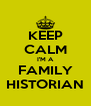 KEEP CALM I'M A FAMILY HISTORIAN - Personalised Poster A4 size