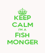 KEEP CALM I'M A FISH MONGER - Personalised Poster A4 size