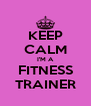 KEEP CALM I'M A FITNESS TRAINER - Personalised Poster A4 size
