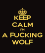 KEEP CALM I'M A FUCKING WOLF - Personalised Poster A4 size