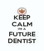 KEEP CALM I'M A FUTURE DENTIST - Personalised Poster A4 size