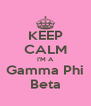 KEEP CALM I'M A Gamma Phi Beta - Personalised Poster A4 size