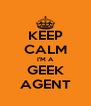 KEEP CALM I'M A GEEK AGENT - Personalised Poster A4 size