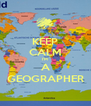 KEEP CALM I'M A GEOGRAPHER - Personalised Poster A4 size