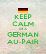 KEEP CALM I'M A GERMAN AU-PAIR - Personalised Poster A4 size