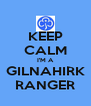 KEEP CALM I'M A GILNAHIRK RANGER - Personalised Poster A4 size