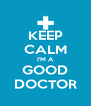 KEEP CALM I'M A GOOD DOCTOR - Personalised Poster A4 size